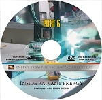 ENERGY FROM THE VACUUM   A Documentary Series. Volume 6. INSIDE RADIANT ENERGY Dialogues with JOHN BEDINI